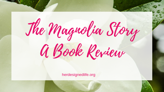 The Magnolia Story A Book Review Her Designed Life